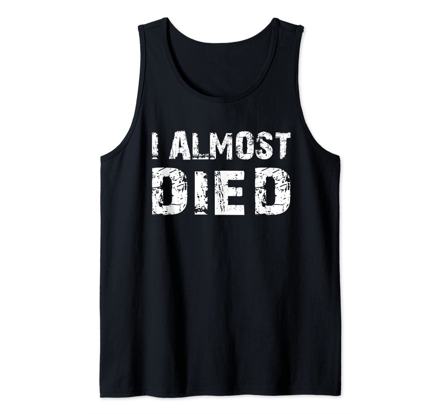 I Almost Died Near Death Experience Close Call Tank Top