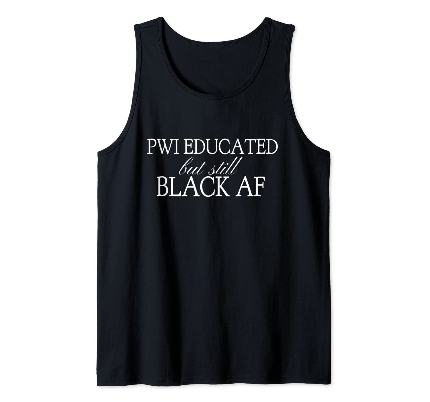 PWI Educated But Still Black AF Quote Cultural Tee Tank Top
