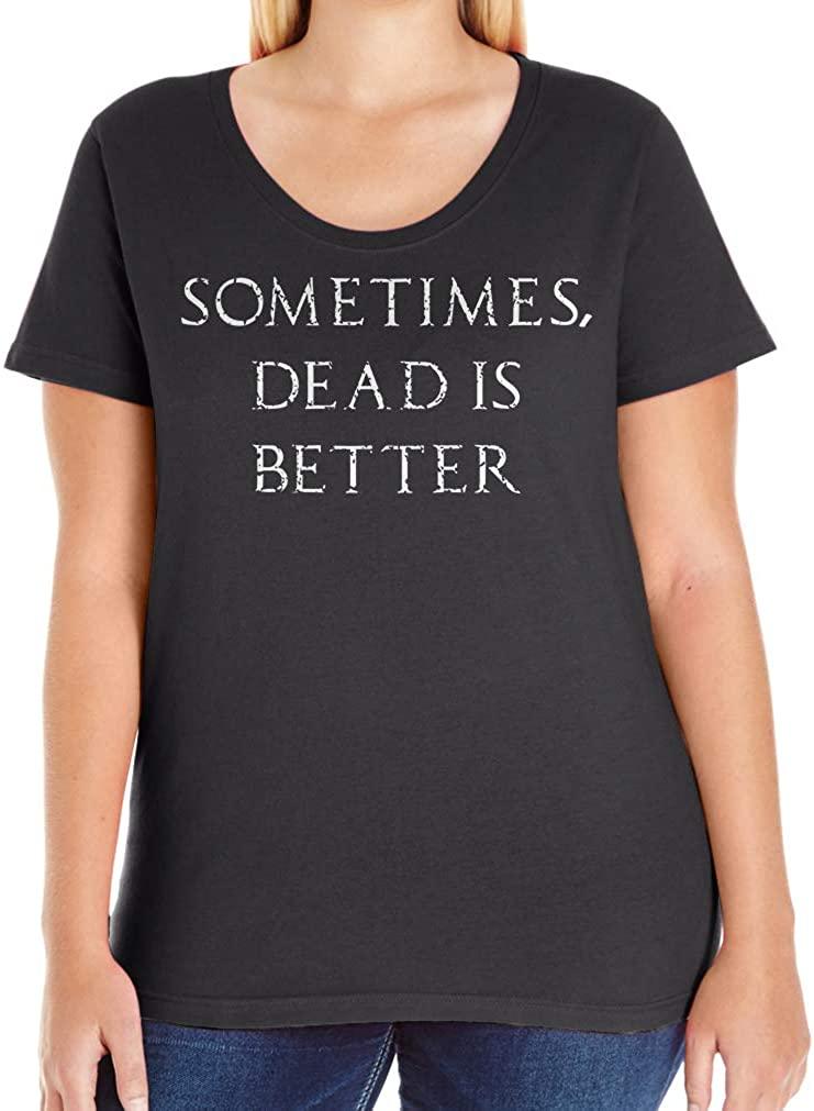 Tenacitee Women's Sometimes Dead is Better T-Shirt