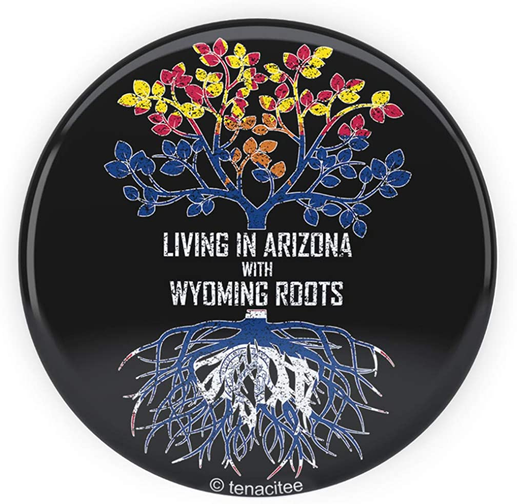 Tenacitee Living In Arizona with Wyoming Roots Pinback Button