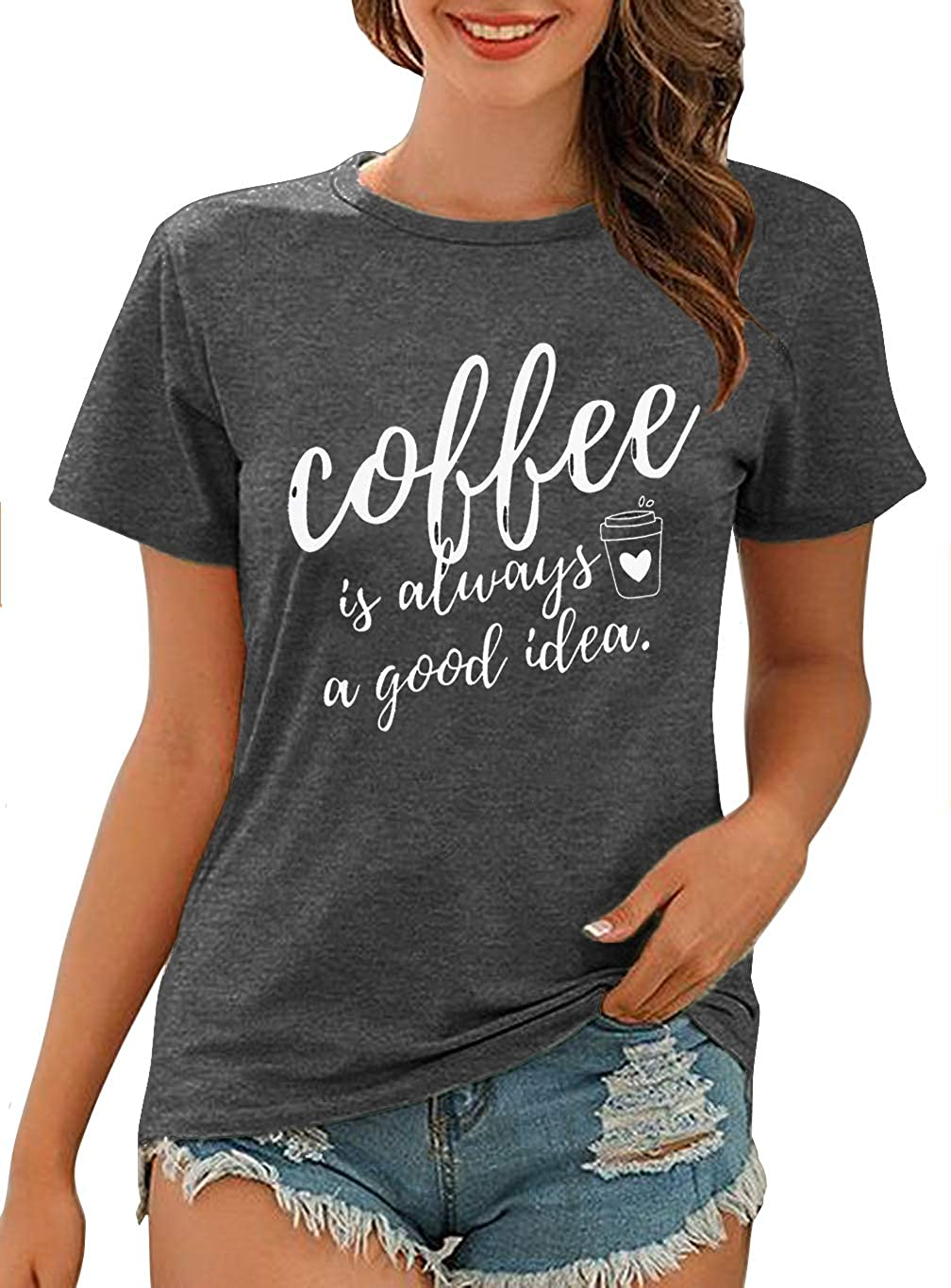 Coffee T-Shirt Coffee is Always A Good Idea Shirt Women Letter Print Short Sleeve Graphic Tee Tops Funny Sayings