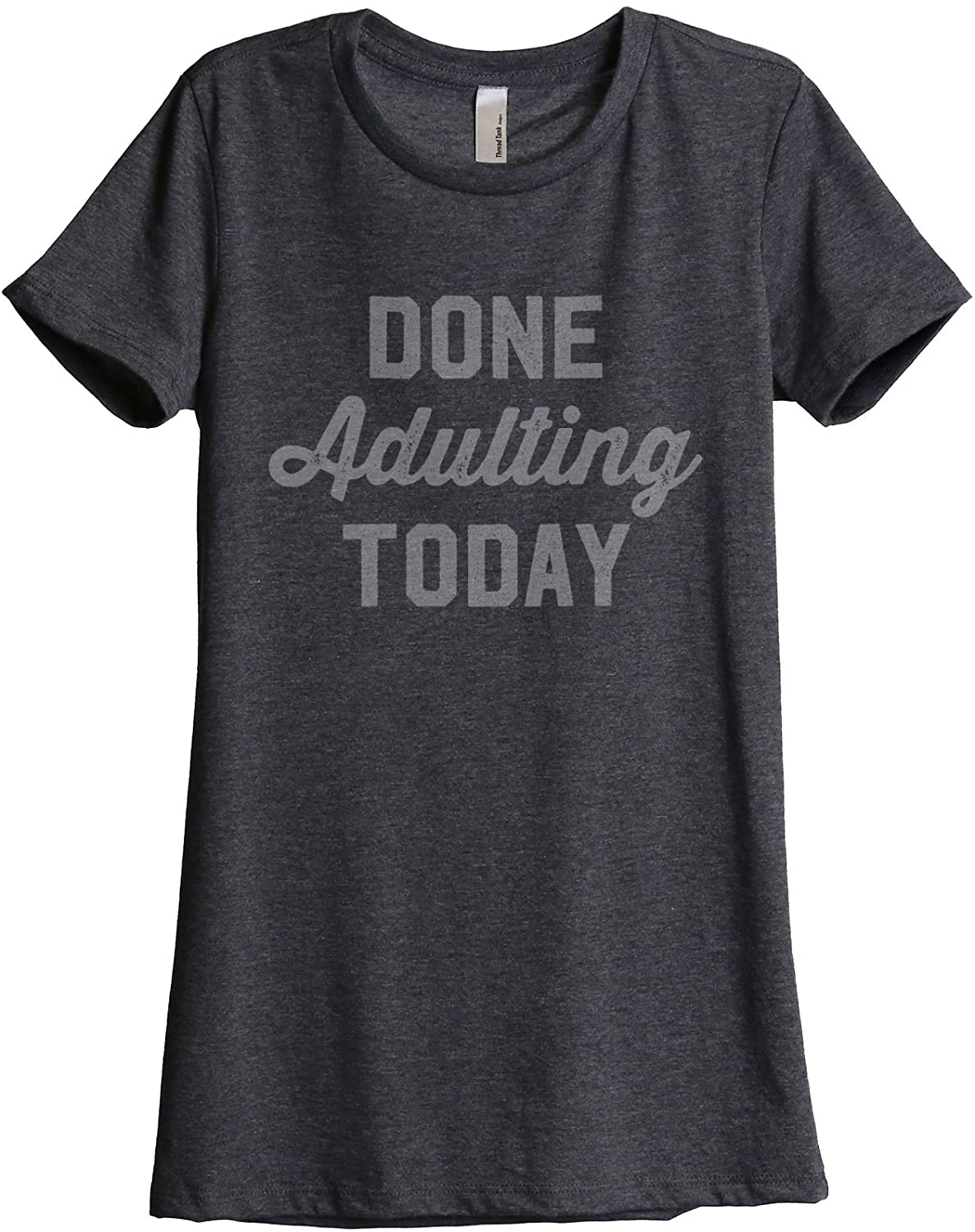 Done Adulting Today Womens Fashion Relaxed T-Shirt Tee Charcoal Grey