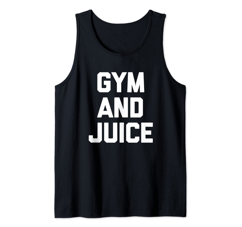 Gym & Juice T-Shirt funny saying sarcastic fitness workout Tank Top