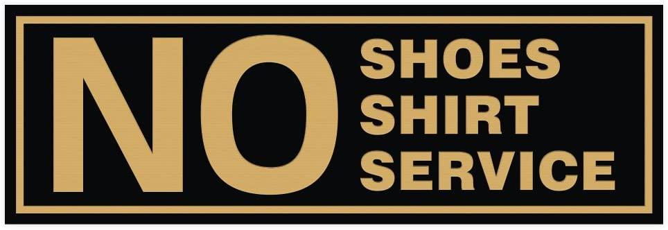 No Shoes No Shirt No Service Door/Wall Sign - Black/Gold - Large