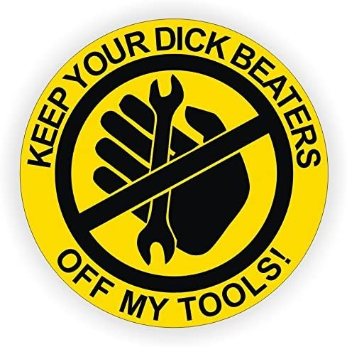 Jay Graphics Keep Your Dick Beaters off My Tools Sticker 2-Inch. Diameter