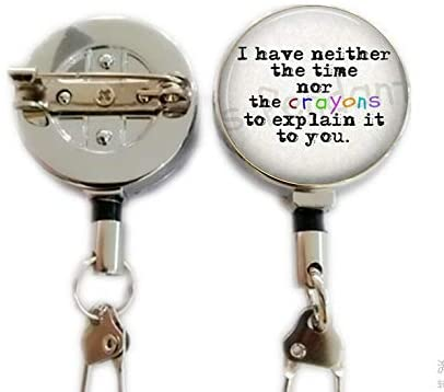 Funny Brooch - I Have Neither The time nor The Crayons to Explain it to You - Insult Gift Jewelry - Sarcastic,Retractable Badge Holder Carabiner Reel Clip On ID Card Holders