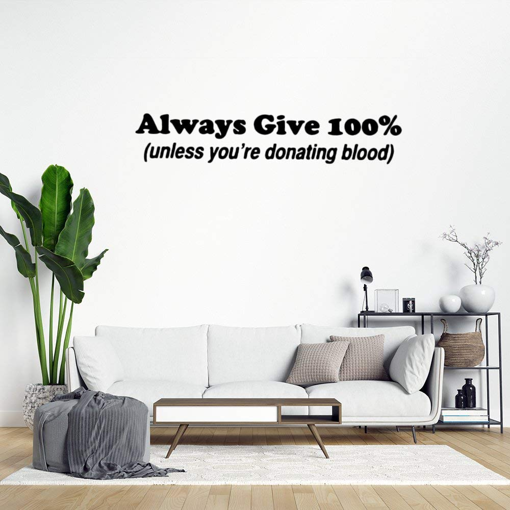 Always Give 100% Unless You're Donating Blood Wall Sticker,Funny Quote Saying Wall Decal Saying Family Room,Wall Art Decor for Boys Room Kids Bedroom Living Room