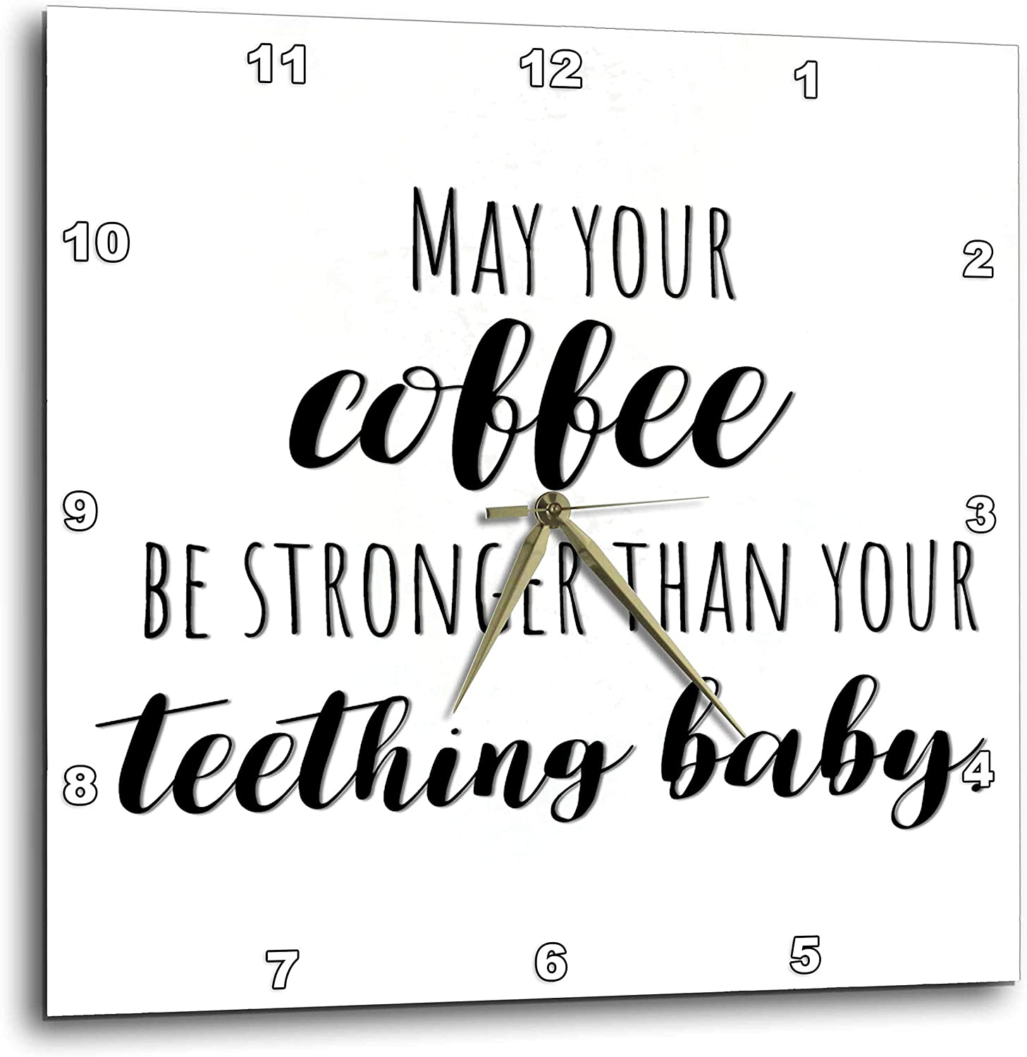 3dRose Stamp City - Typography - May Your Coffee be Stronger Than Your Teething Baby. - 10x10 Wall Clock (DPP_321505_1)