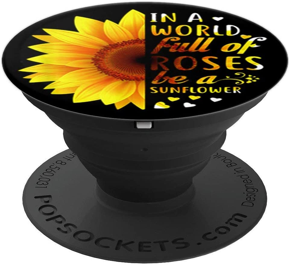 In A World Full Of Roses Be Sunflower Fun Gift PopSockets Grip and Stand for Phones and Tablets