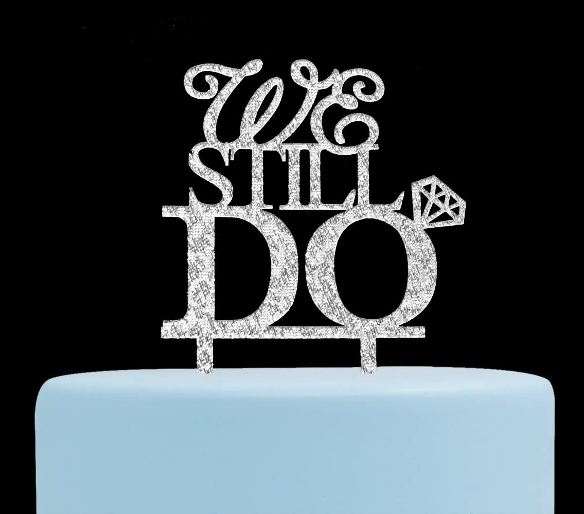 We Still Do Cake Topper, Wedding Anniversary or Vow Renewal Decoration Ideas (Silver)