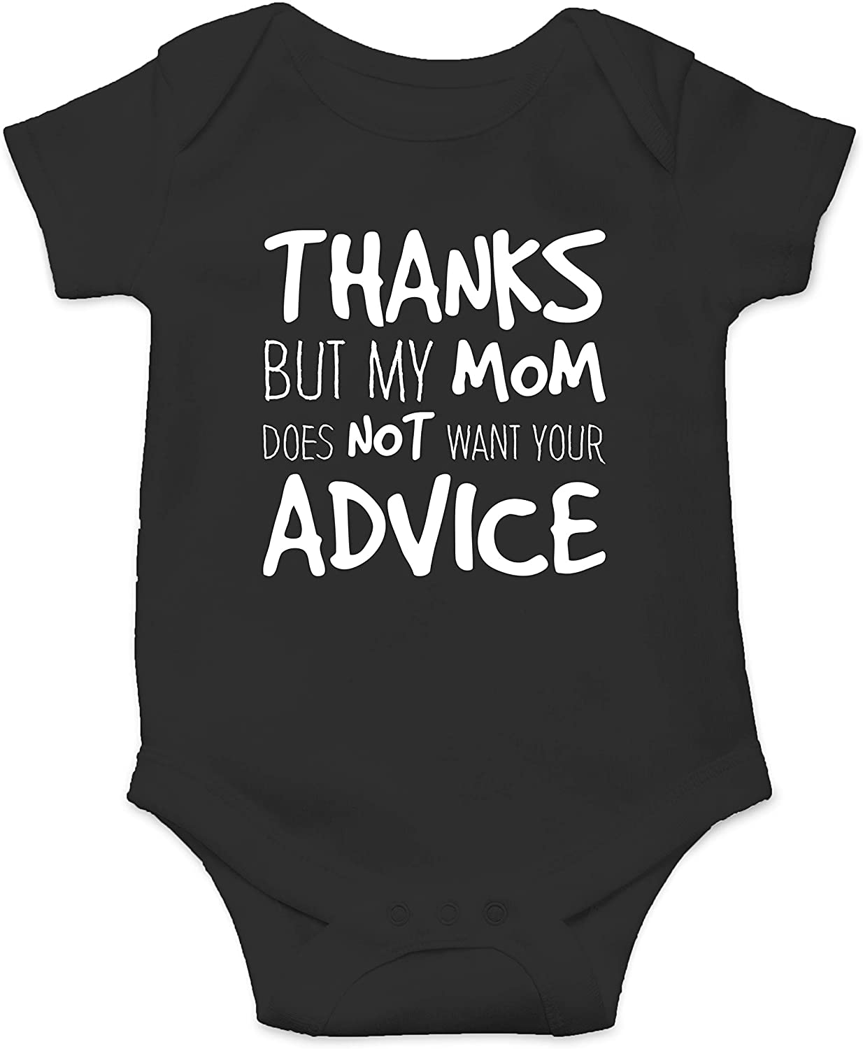 Thanks But My Mom Does Not Want Your Advice - Funny Sarcasm Baby Romper Toddler Bodysuit
