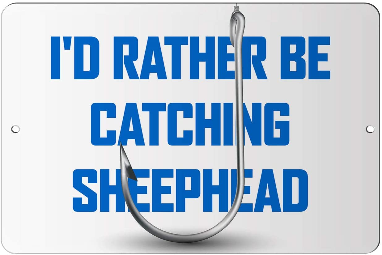 Makoroni - I'd Rather BE CATCHING SHEEPHEAD Fish Fishing 12x18 inc Aluminum Decorative Wall Street Sign