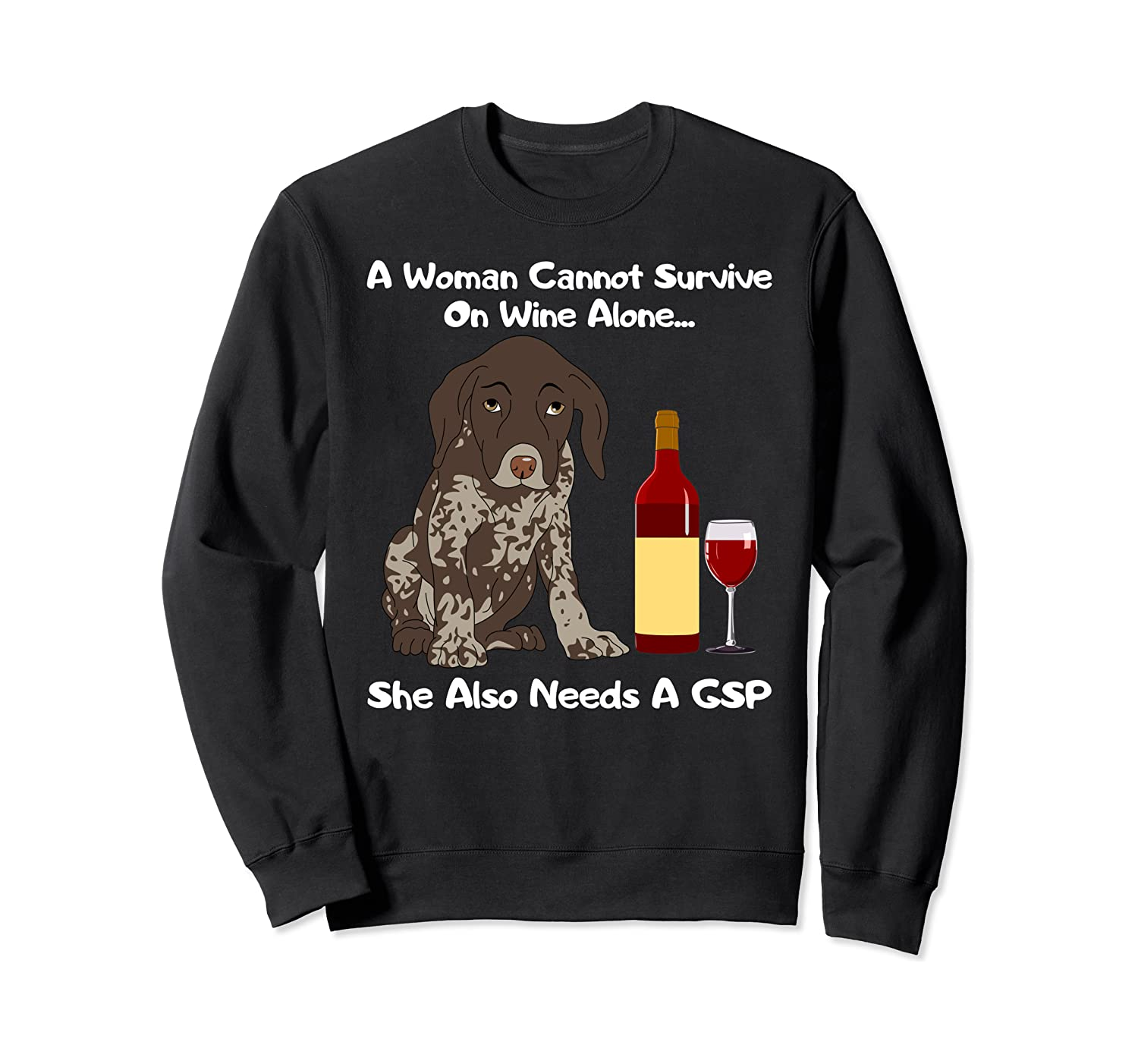 A Woman Cannot Survive On Wine Alone She Also Needs A GSP Sweatshirt