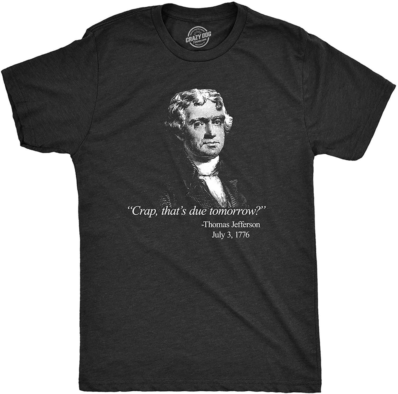 Crazy Dog T-Shirts Mens That's Due Tomorrow? Thomas Jefferson Tshirt Funny 4th of July USA Patroit Tee