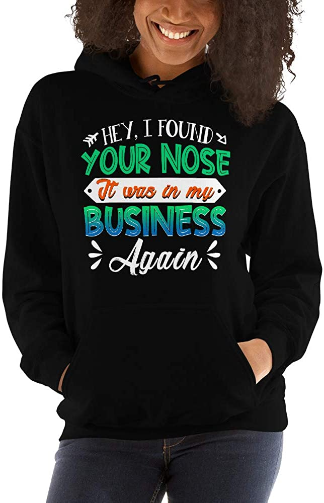 I Found Your Nose It was in My Business Again Unisex Hoodie
