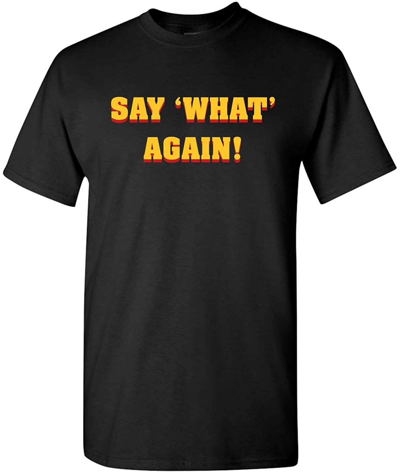 Say What Again - Classic Movie Quote Cult Classic T Shirt