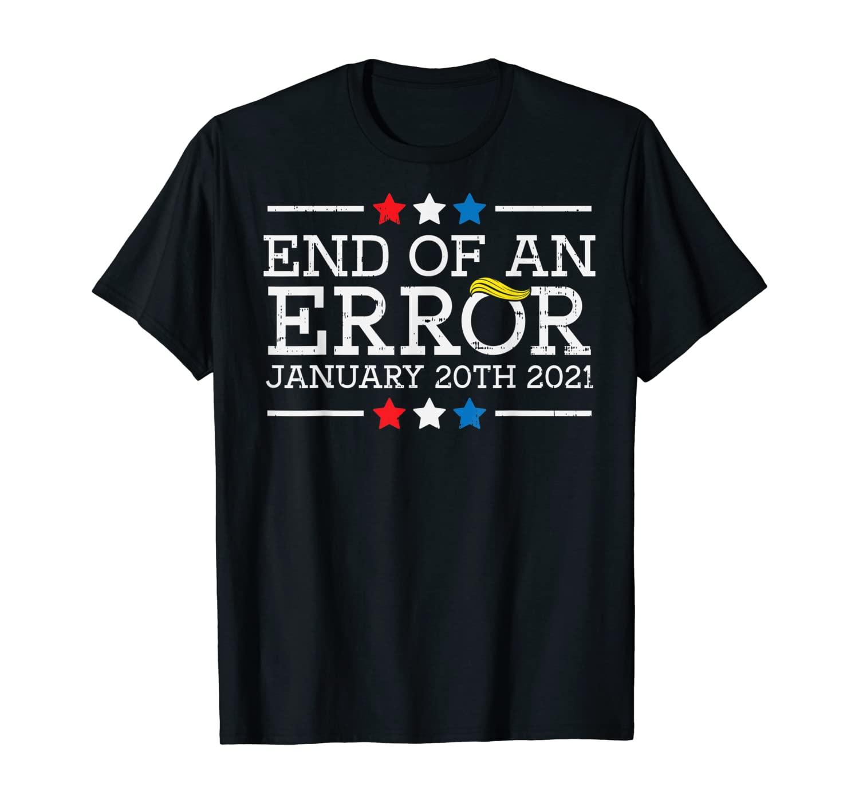 End Of An Error Impeach Donald Say No Anti Trump 2020 T-Shirt