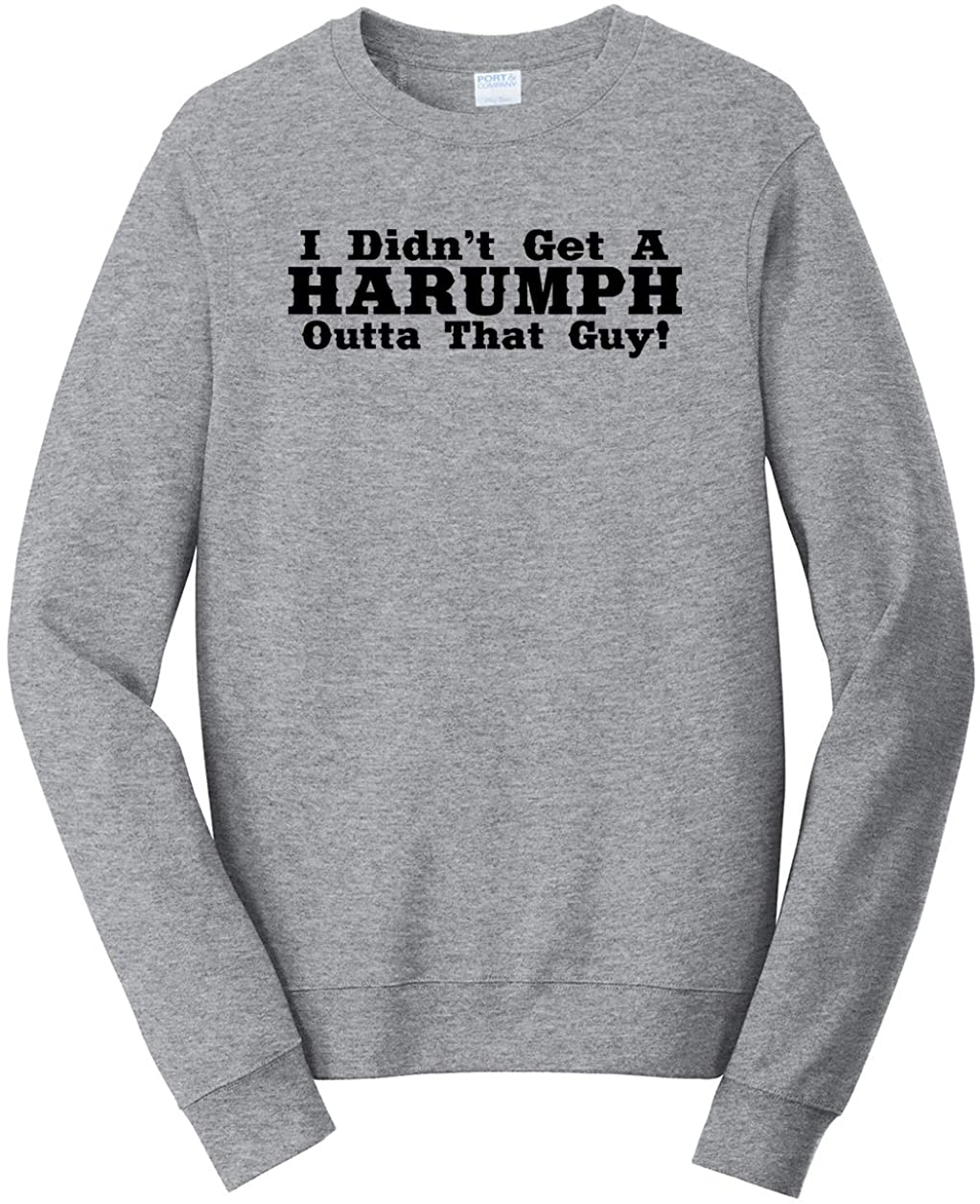 Tenacitee Men's I Didn't Get A Harumph Outta That Guy Sweatshirt