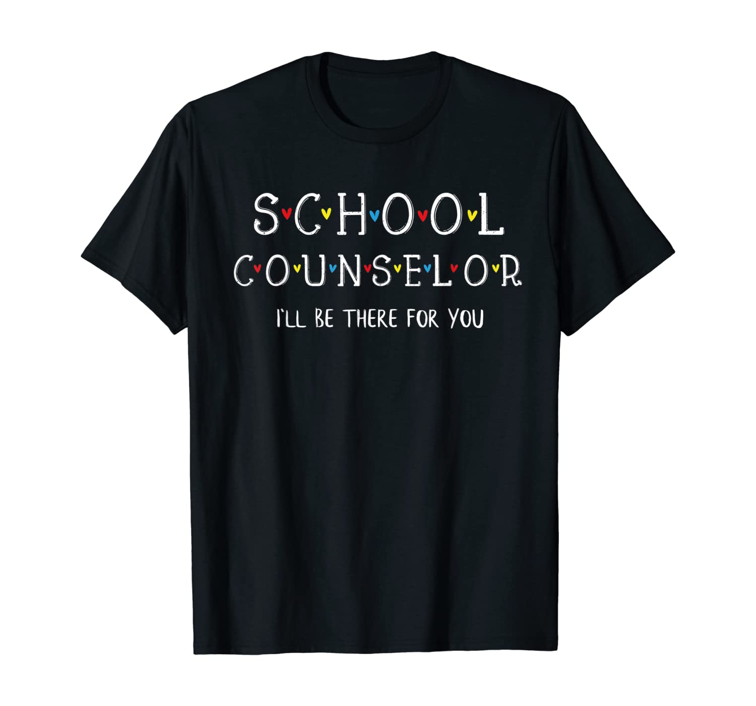 Cute School Counselor Tee, I'll Be There for you Gift T-Shirt