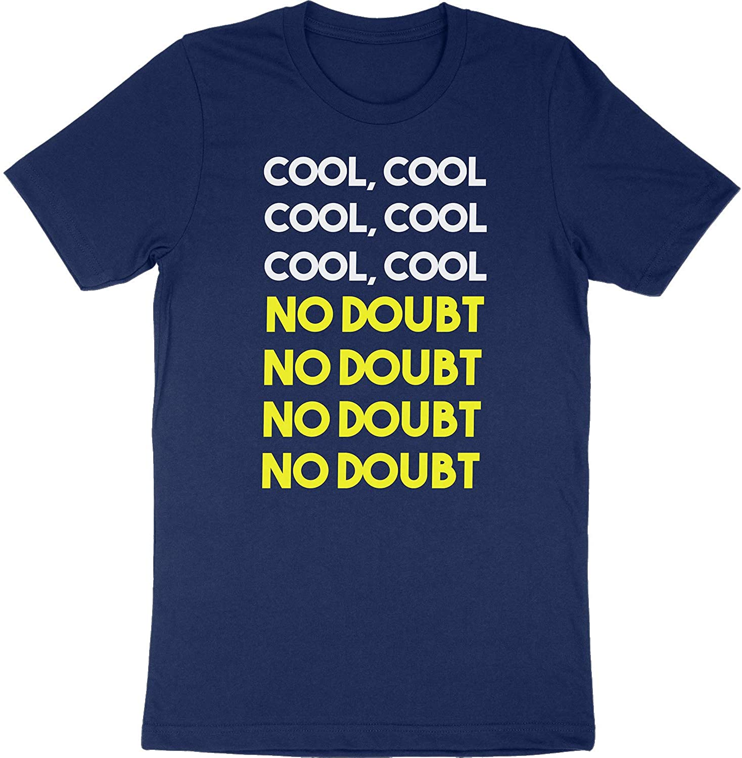 Brooklyn Nine Nine 99 Cool Cool No Doubt Funny TV Show Fan Gift Adults Unisex T-Shirt