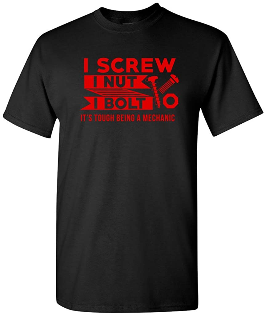 I Screw I Nut I Bolt It's Tough Being A Mechanic Funny DT Adult T-Shirt Tee