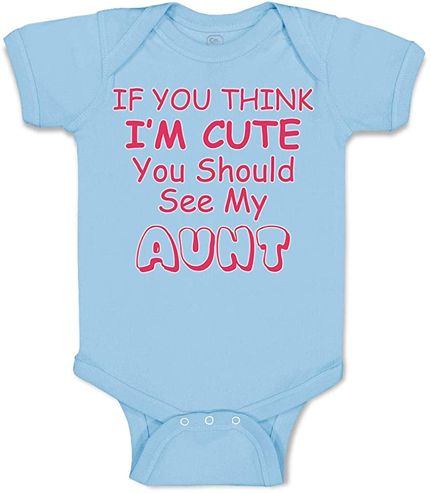 Custom Baby Bodysuit If You Think Im Cute Should See My Aunt Funny Style C
