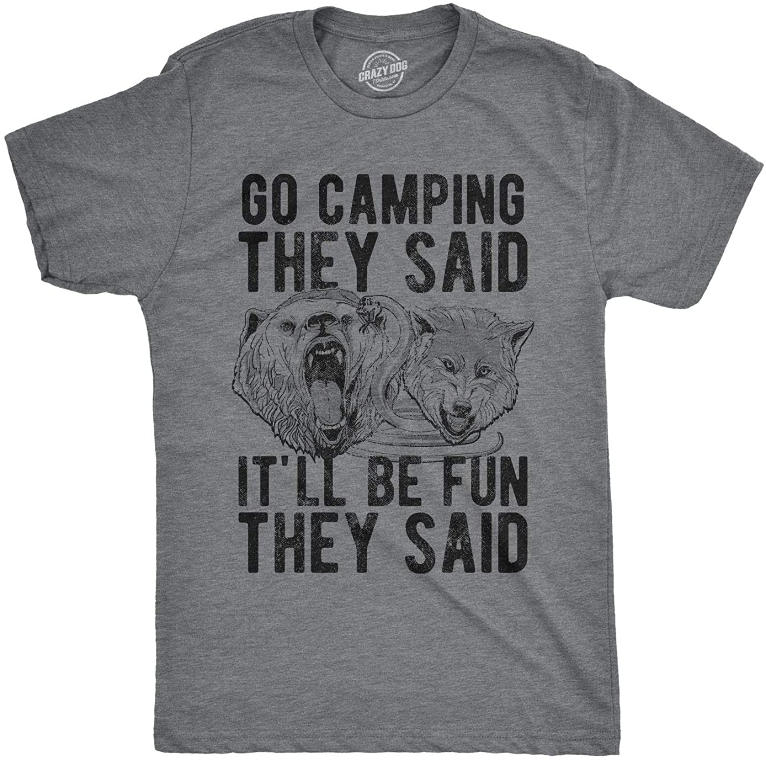 Crazy Dog T-Shirts Mens Go Camping They Said Itll Be Fun They Said Tshirt Funny Outdoors Tee for Guys