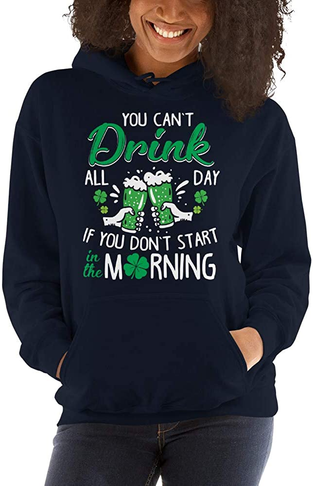You Cant Drink All Day If You Dont Start in The Morning St Patrick Unisex Hoodie