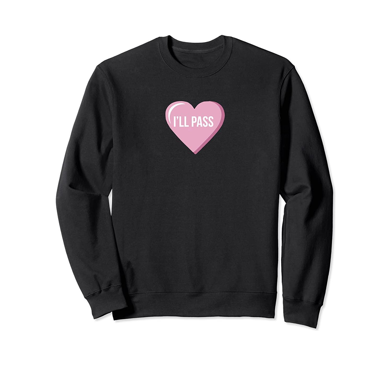 Singles Anti-Valentines Day Conversation Hearts I'll Pass Sweatshirt