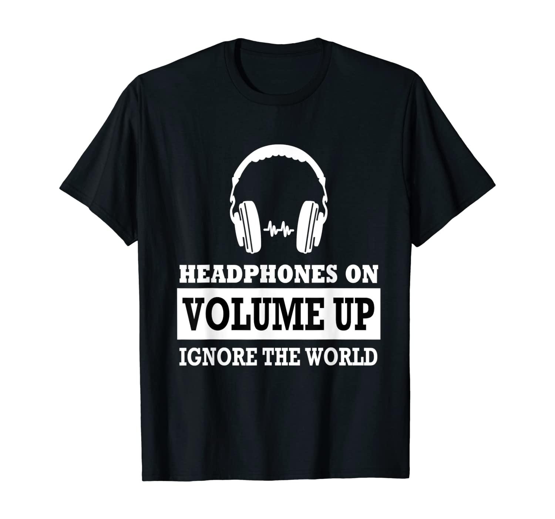 Headphones on Volume up ignore the World T-Shirt
