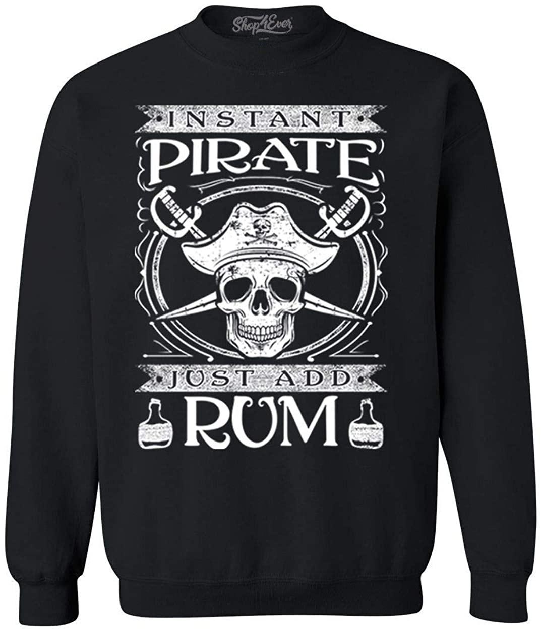 shop4ever Instant Pirate Just Add Rum Crewneck Sweatshirts