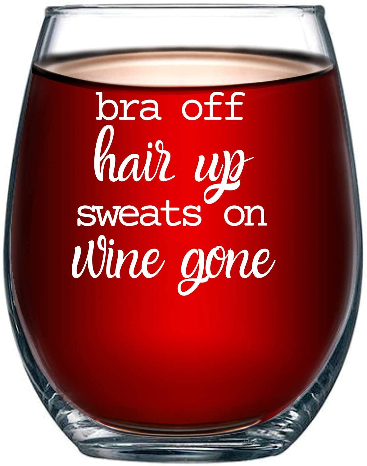 Bra Off Hair Up Sweats On Wine Gone Funny Wine Glass - Unique Idea for Her, Mom, Wife, Girlfriend, Sister, Best Friend, BFF, Perfect Birthday for Women 15oz
