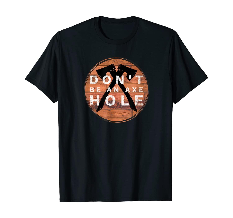 Don't Be An Axe Hole Hatchet Throwing Graphic T-Shirt T-Shirt