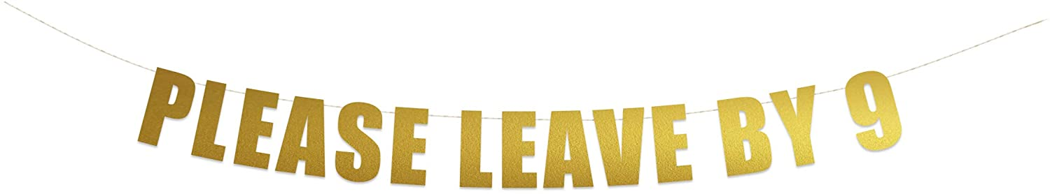 Please Leave by 9 Banner Sign   Funny Birthday Holiday Housewarming Party Banner   Hanging Letter Sign   String It Banners (Gold)