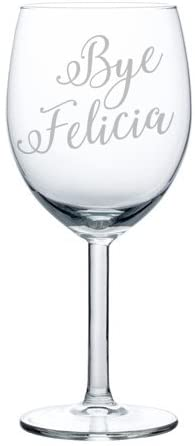 Wine Glass Goblet Bye Felicia (10 oz)