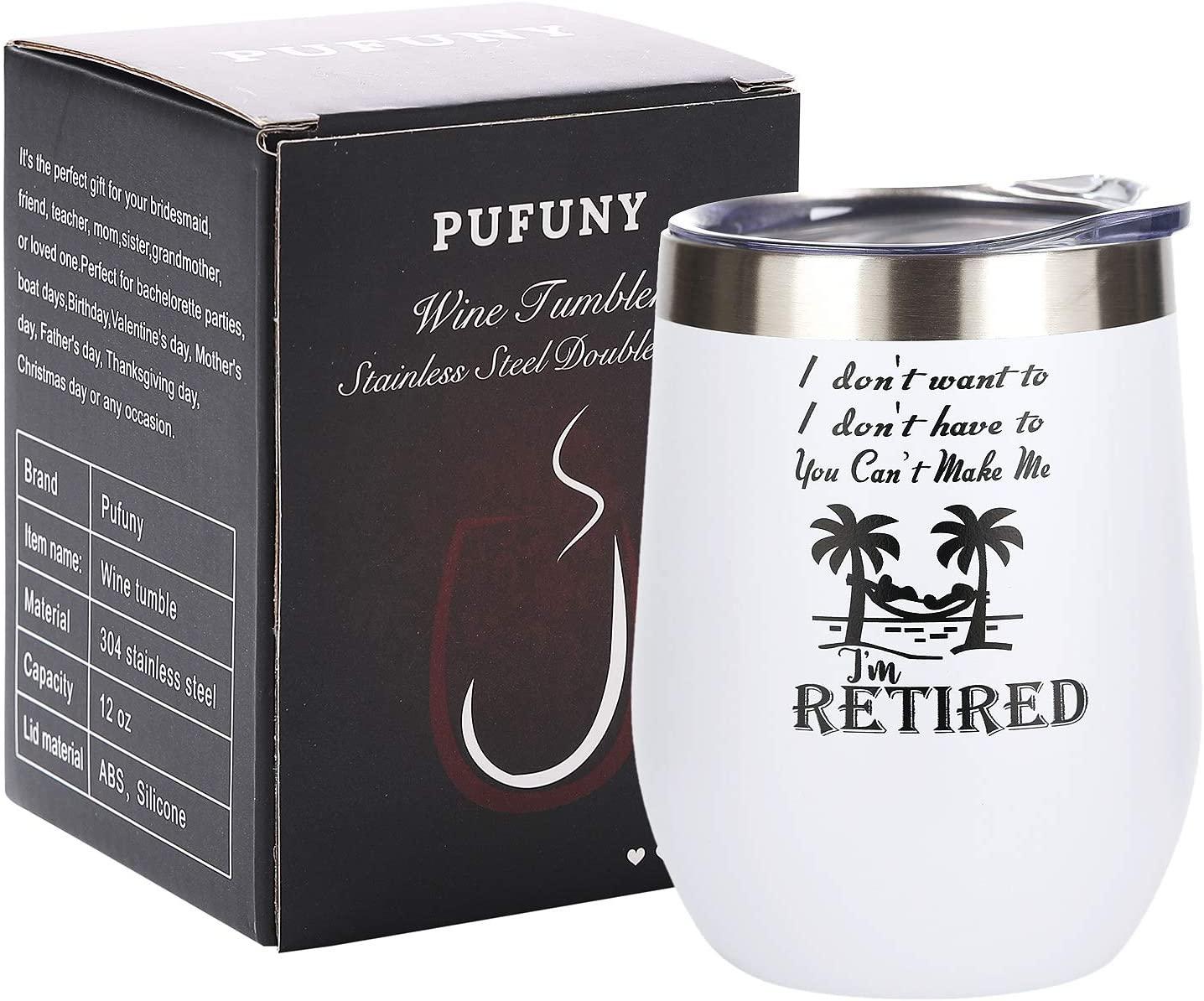 Pufuny I Don't Want To I Don't Have To You Can't Make Me I'm Retired Wine Glass Tumbler,Funny Retirement Gifts for Women,Retiring Teachers,Best Friends,Coworkers,Nurses,Retired Gifts 12 oz White