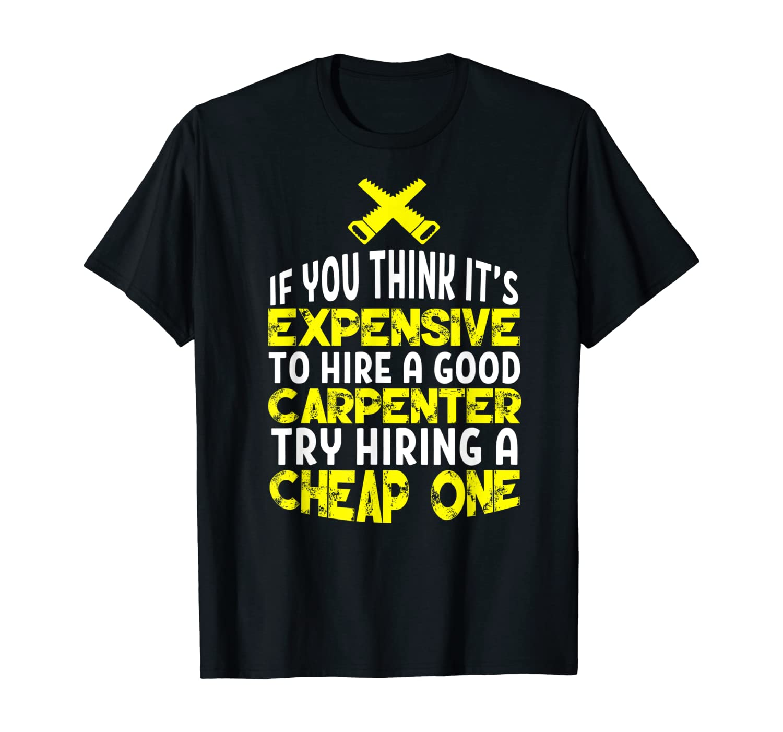 Funny Carpentry Humor Hire A Good Carpenter T-Shirt