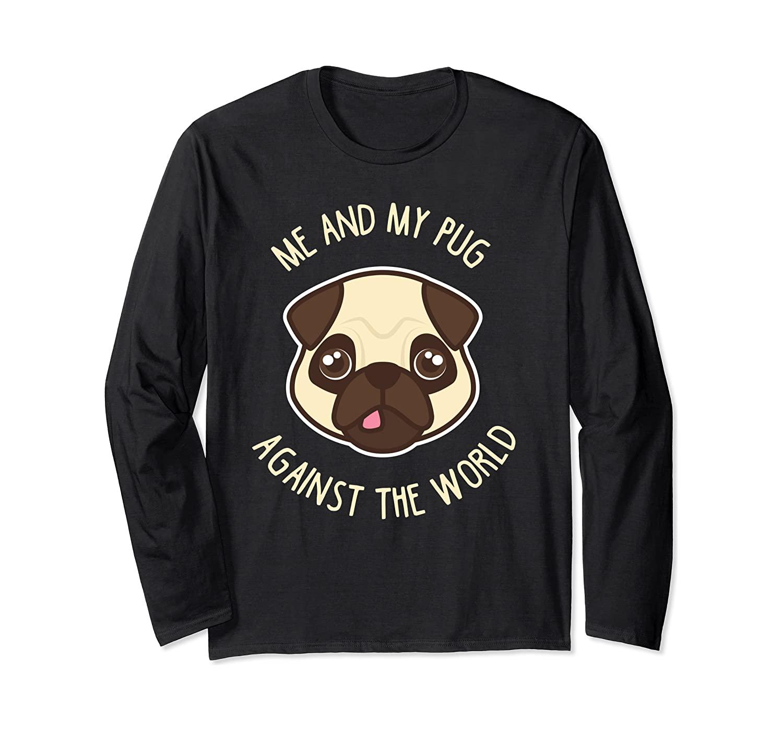 Me & My Pug Against The World Funny Pug Long Sleeve T-Shirt