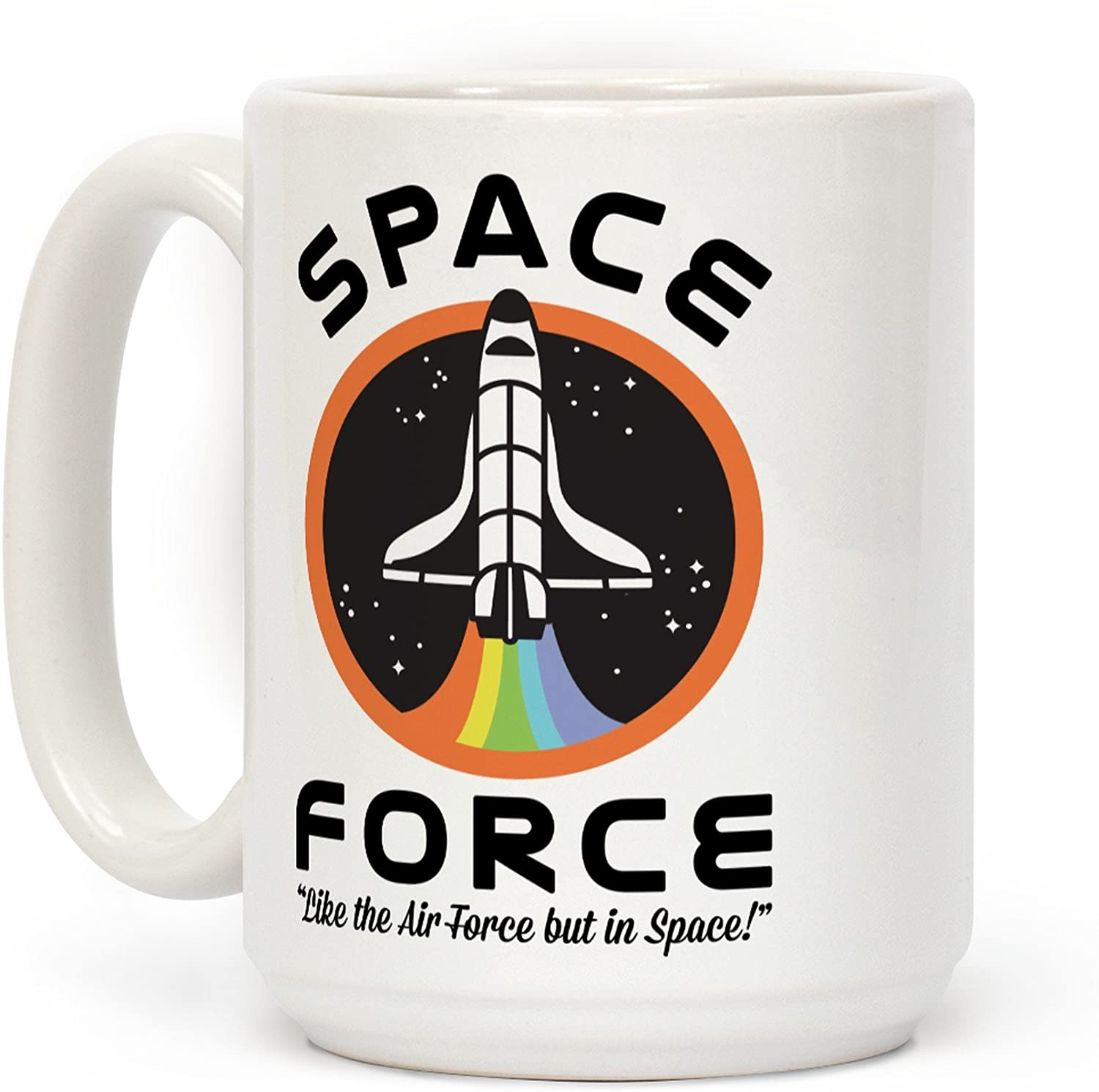 LookHUMAN Space Force Like the Air Force But In Space White 15 Ounce Ceramic Coffee Mug