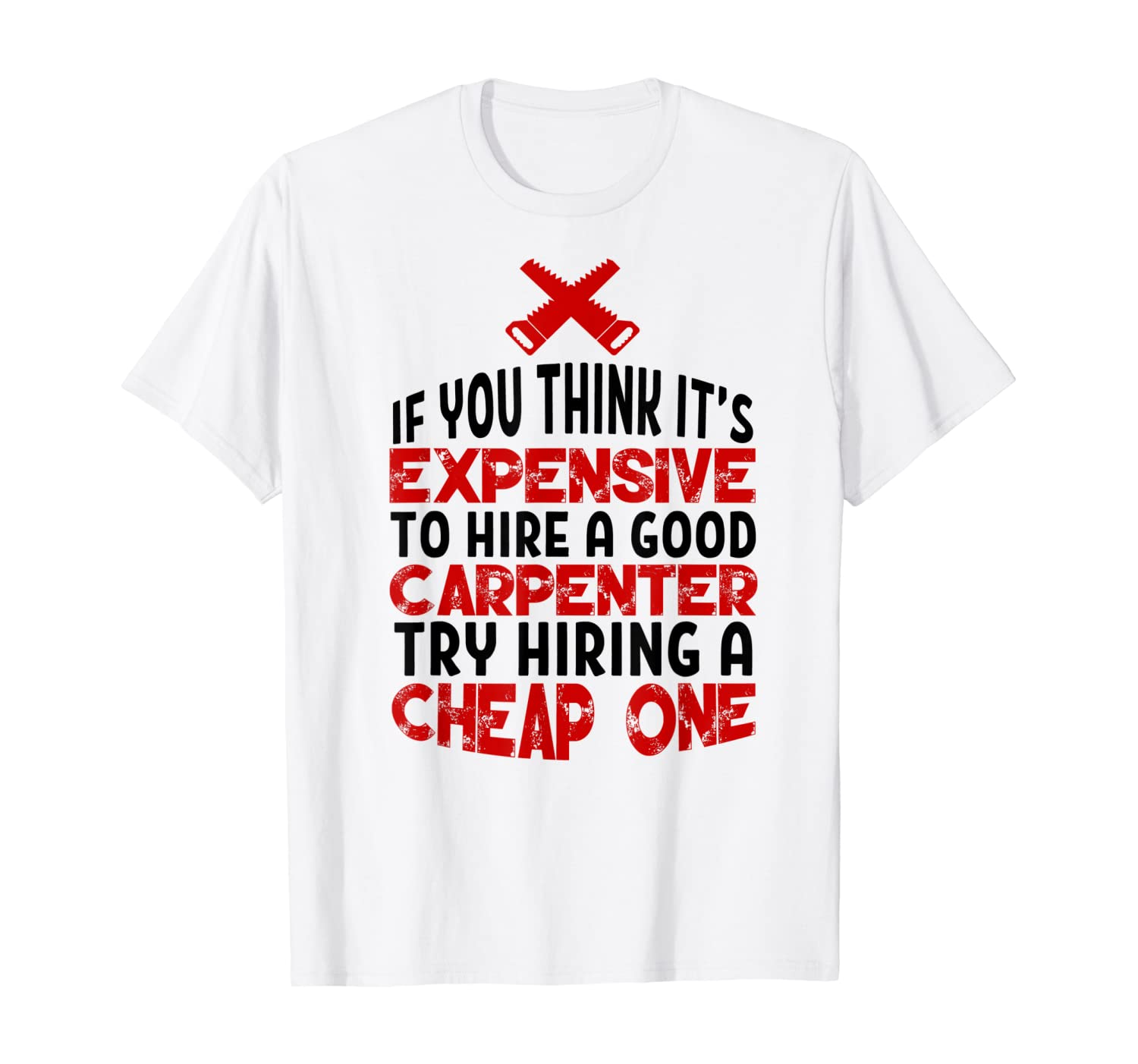Funny Carpentry Humor Hire A Good Carpenter T-Shirt