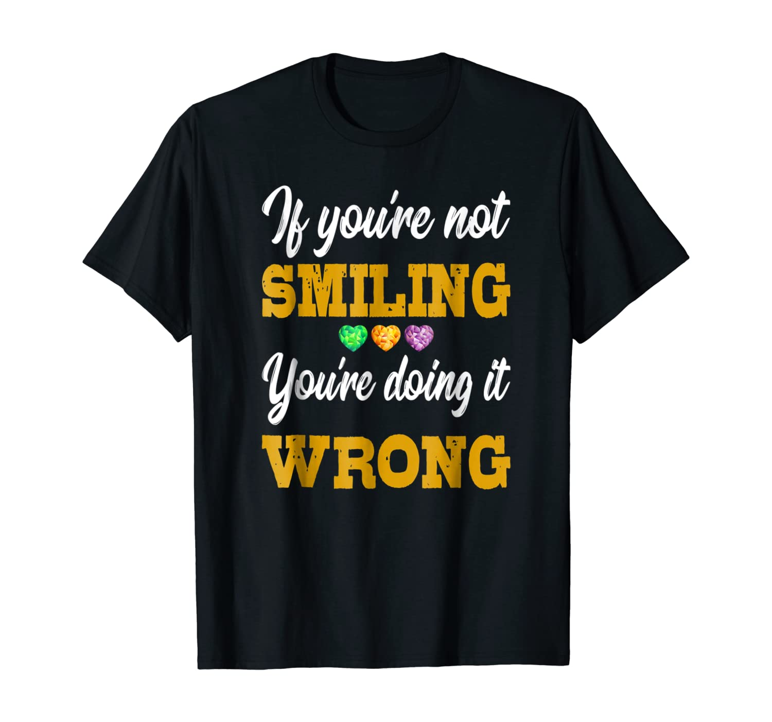 If You're Not Smiling You're Doing It Wrong T-Shirt
