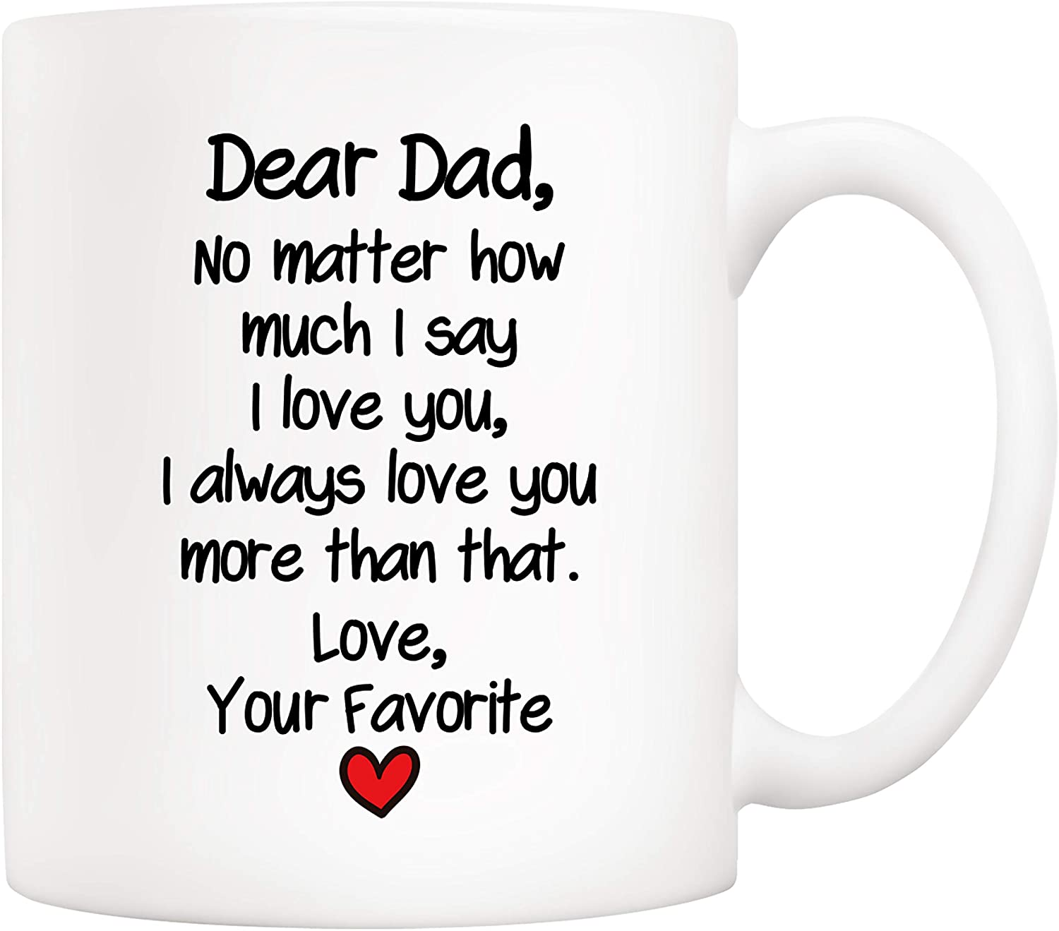 5Aup Funny Father's Day Dad Gifts, Dear Dad No Matter How Much I Say I Love You, I Always Love You More Than That. Love, Your Favorite Coffee Mug, Father Cup from Daughter Son 11 Oz