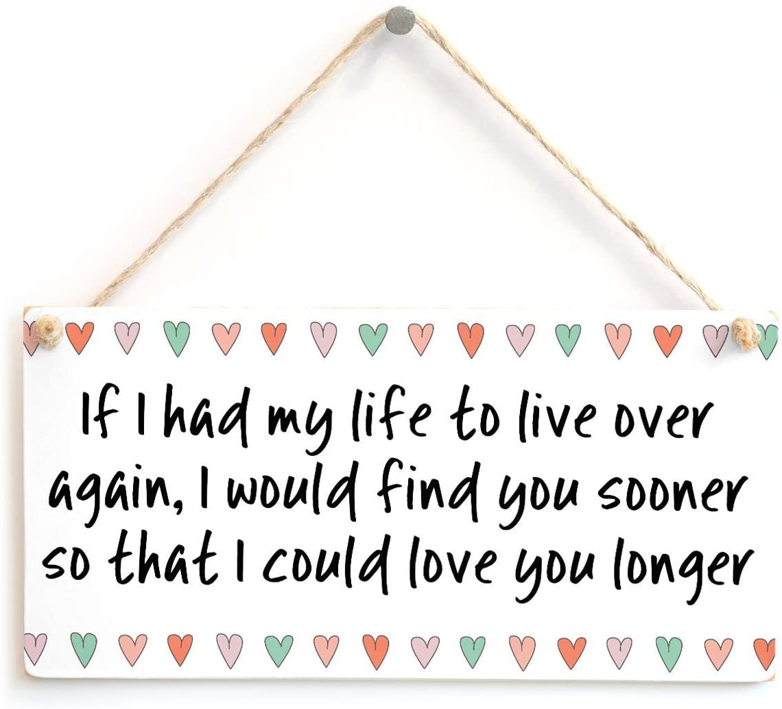 Meijiafei If I had My Life to Live Over Again, I Would find You Sooner so That I Could Love You Longer - Beautiful Sign/Plaque Romantic Present 10