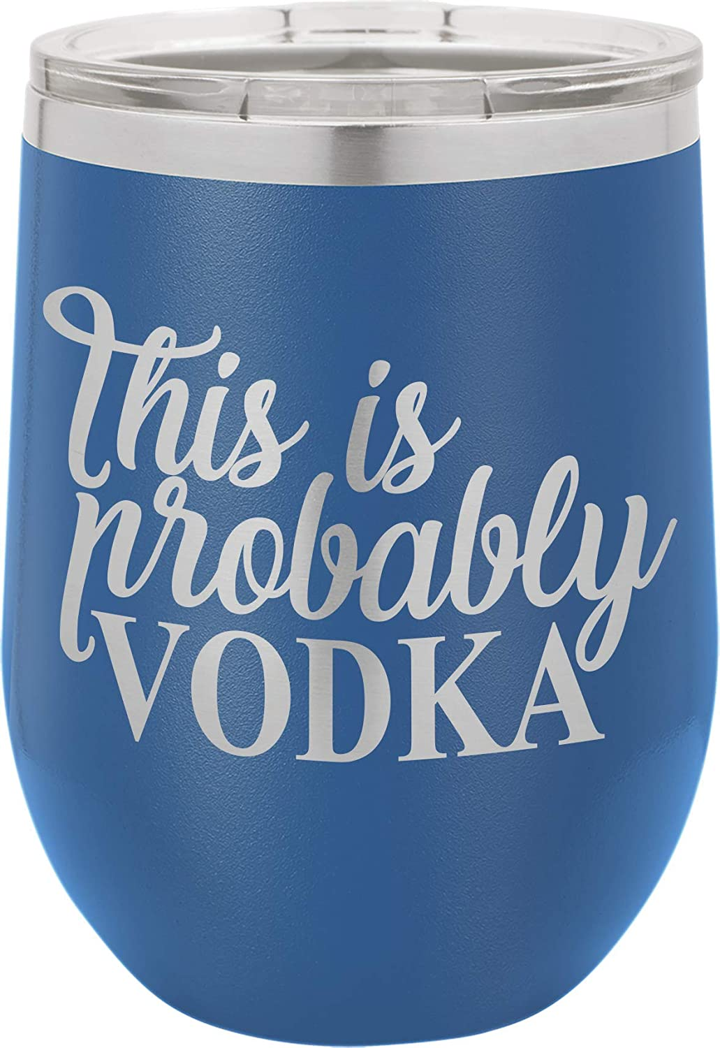 This Is Probably Vodka - 12oz Wine Tumbler with Lid - 100% Stainless Steel - Insulated Stemless Double Wall Vacuum Tumbler - Funny Sayings - Mom Dad Wife - Best Gift for Mens Woman Blue