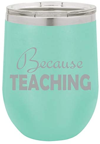 12 oz Double Wall Vacuum Insulated Stainless Steel Stemless Wine Tumbler Glass Coffee Travel Mug With Lid Because Teaching Teacher (Teal)