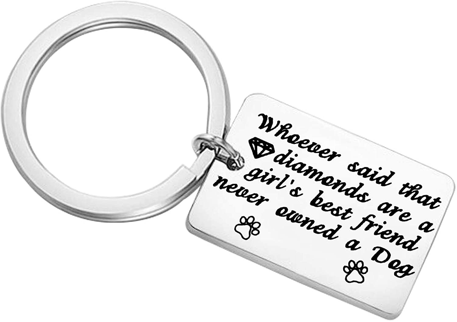 Funny Dog Lover Keychain Whoever Said That Diamonds are A Girls Best Friend Never Owned A Dog Jewelry Gift