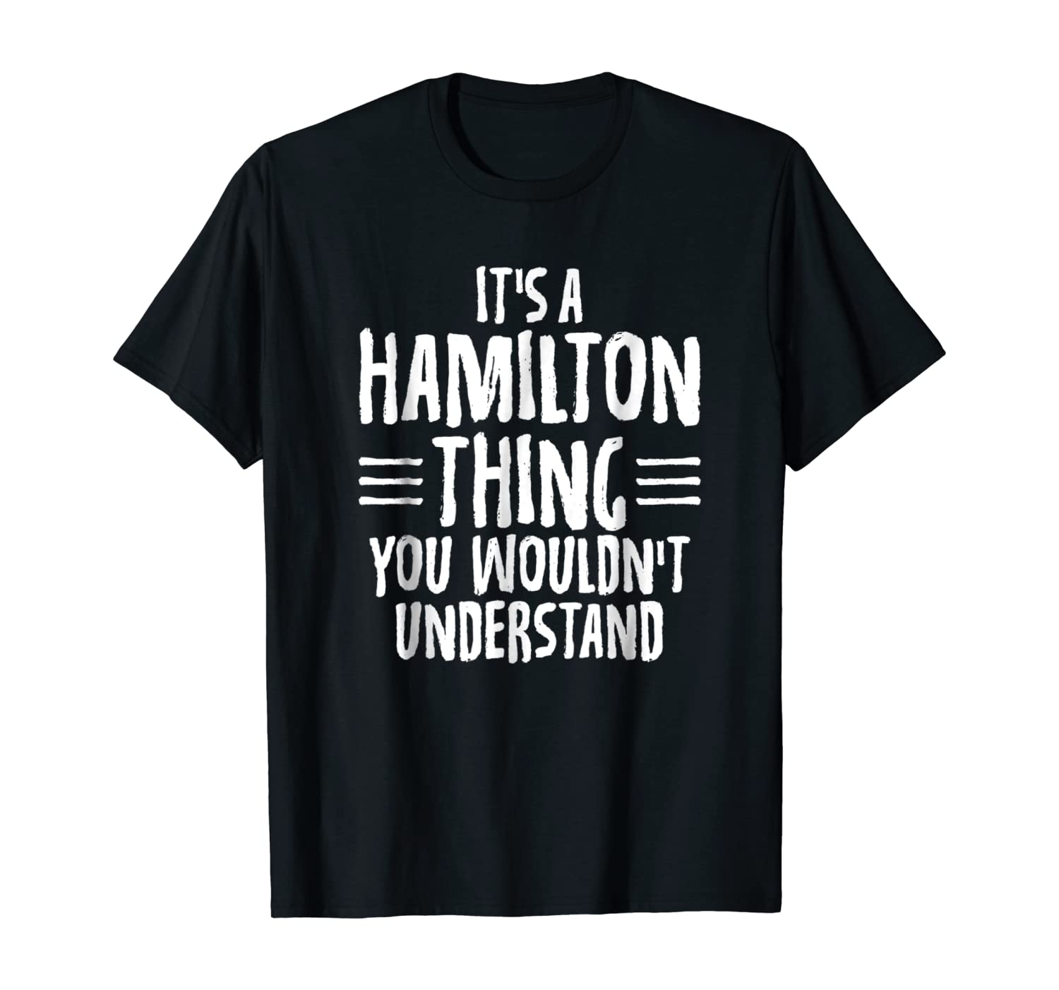 Funny It's A Hamilton Thing, You Wouldn't Understand T-Shirt