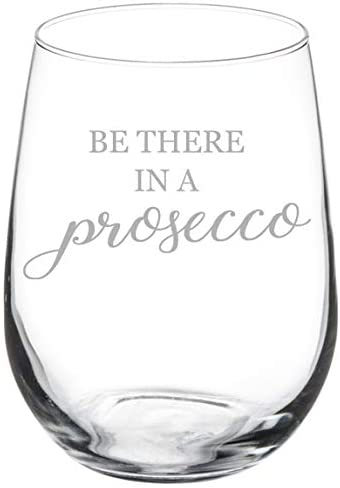 Wine Glass Goblet Be There In A Prosecco Funny (17 oz Stemless)