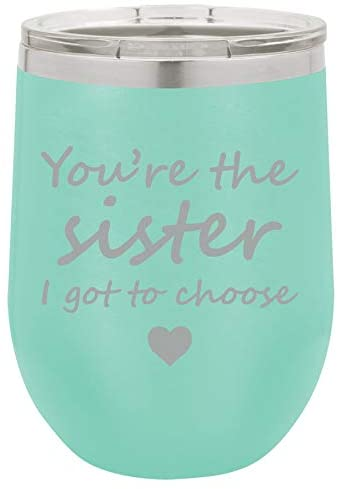 12 oz Double Wall Vacuum Insulated Stainless Steel Stemless Wine Tumbler Glass Coffee Travel Mug With Lid Youre The Sister I Got To Choose Best Friend (Teal)