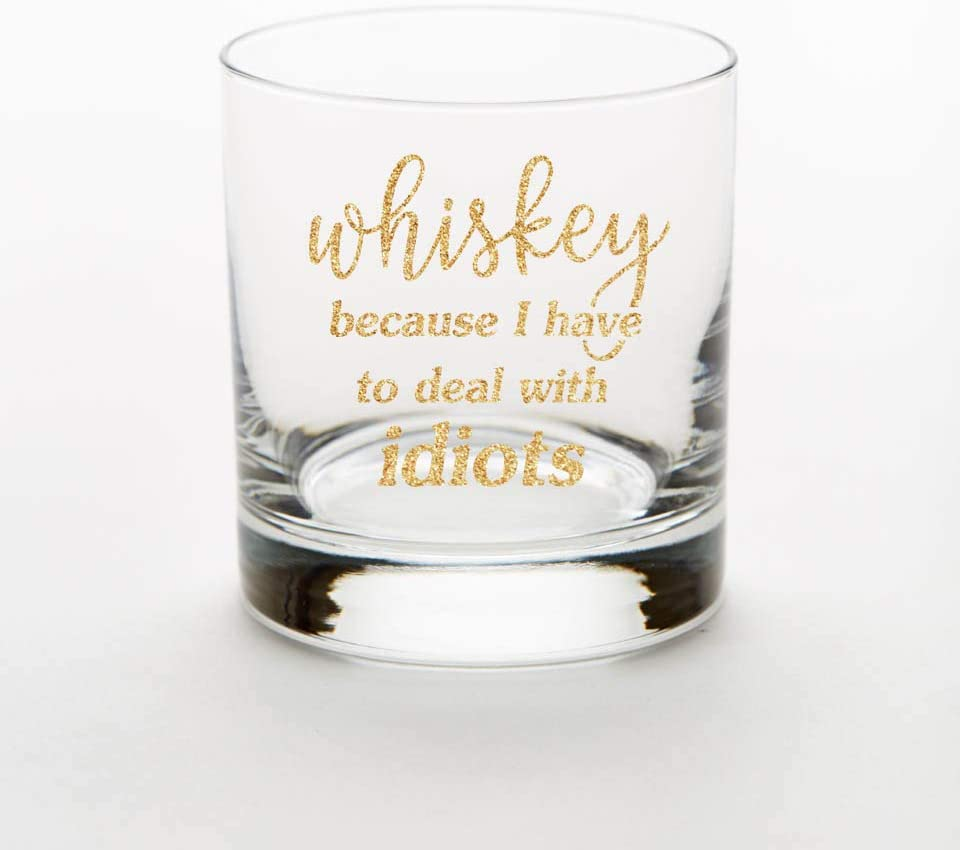 Engraved Whiskey Glass, 10.5 oz-Whiskey Because I Have To Deal With Idiots-By Art of Engraving (Gold)